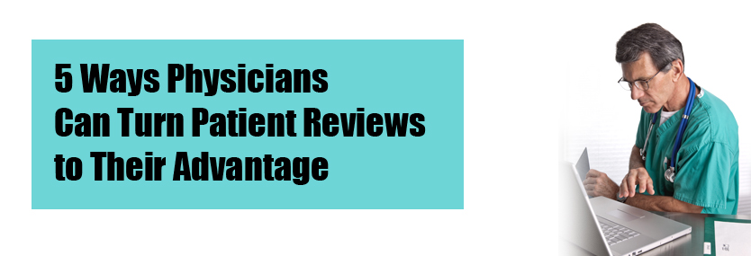 5 Ways Physicians Can Turn Patient Reviews to Their Advantage