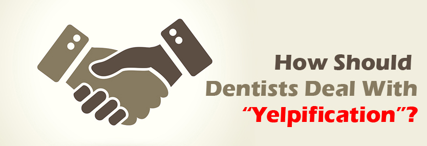 "How Should Dentists Deal With ""Yelpification""?"