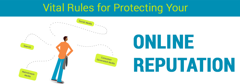 6 Vital Rules for Protecting Your Online Reputation