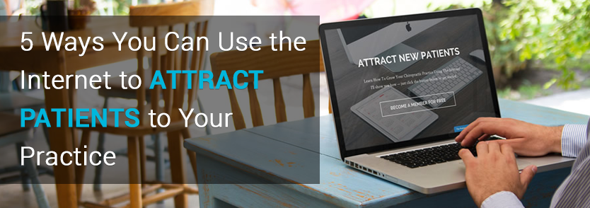 5 Ways You Can Use the Internet to Attract Patients to Your Practice