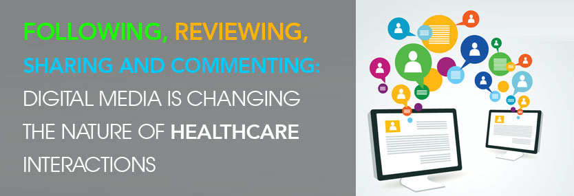 Following, Reviewing, Sharing and Commenting: Digital Media Is Changing the Nature of Healthcare Interactions