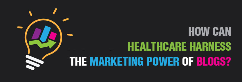 How Can Healthcare Harness the Marketing Power of Blogs?