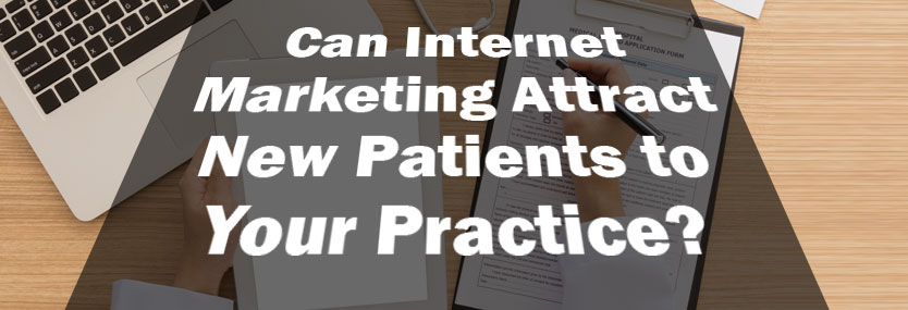 Can Internet Marketing Attract New Patients to Your Practice?