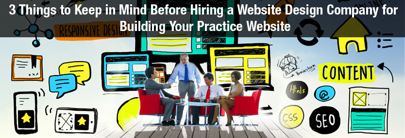 3 Things to Keep in Mind before Hiring a Website Design Company for Building Your Practice Website