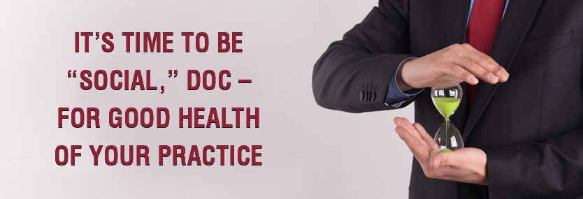 It's Time to Be Social, Doc – for Good Health of Your Practice