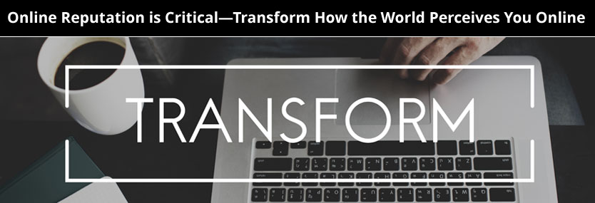 Online Reputation is Critical—Transform How the World Perceives You Online