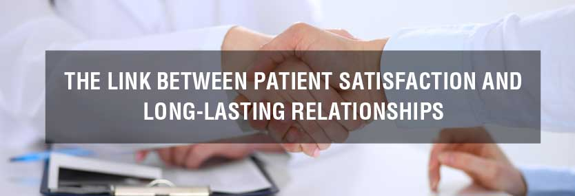 The Link Between Patient Satisfaction and Long-Lasting Relationships