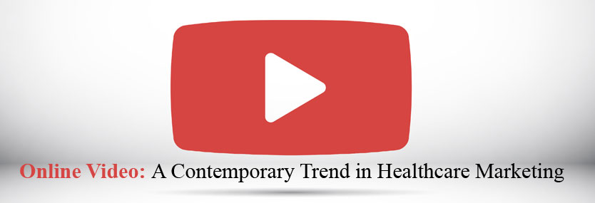 Online Video: A Contemporary Trend in Healthcare Marketing