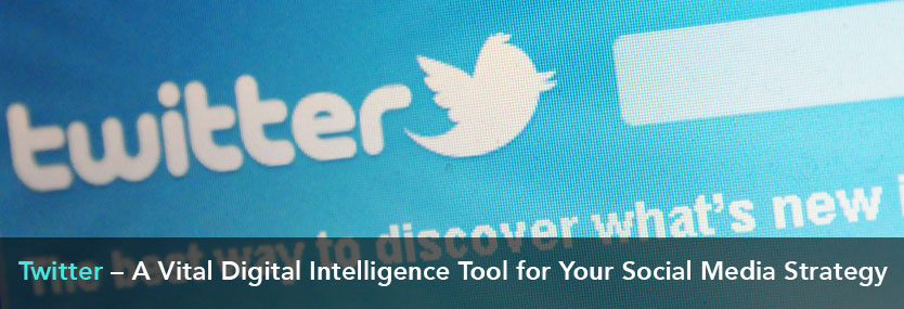 Twitter – A Vital Digital Intelligence Tool for Your Social Media Strategy