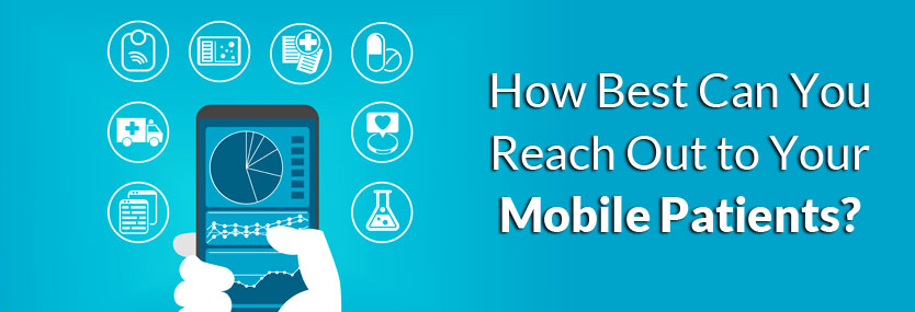 How Best Can You Reach Out to Your Mobile Patients?