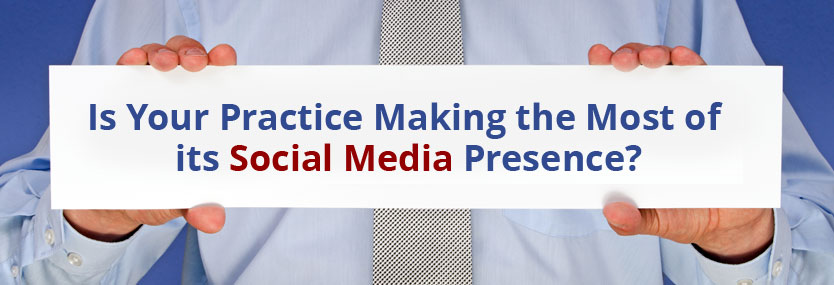 Is Your Practice Making the Most of its Social Media Presence?
