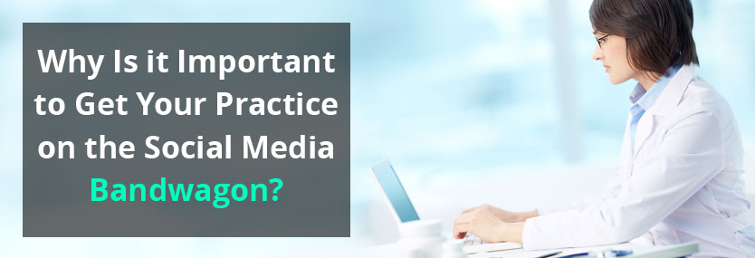 Why is it Important to Get Your Practice on the Social Media Bandwagon?