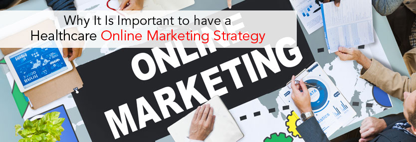 Why It Is Important to have a Healthcare Online Marketing Strategy