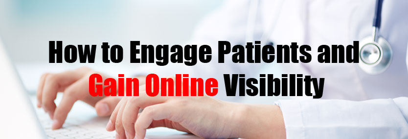 How to Engage Patients and Gain Online Visibility