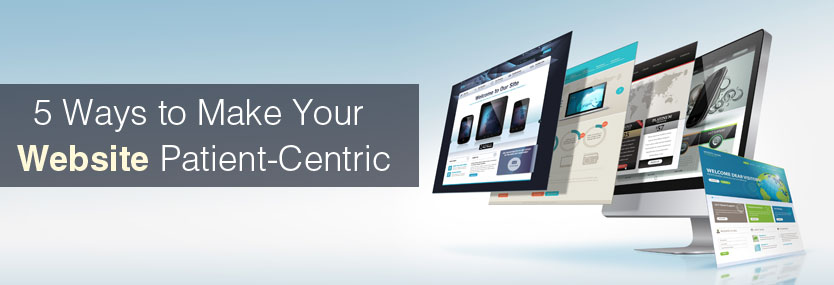 5 Ways to Make Your Website Patient-Centric