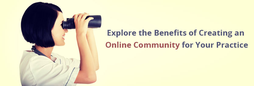 Explore the Benefits of Creating an Online Community for Your Practice