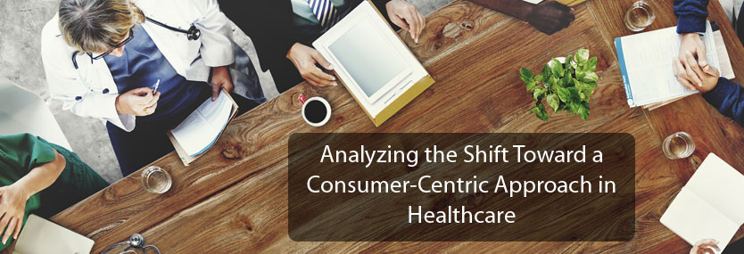 Analyzing the Shift toward a Consumer-Centric Approach in Healthcare