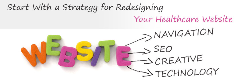 Start With a Strategy for Redesigning Your Healthcare Website