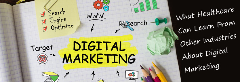 What Healthcare Can Learn From Other Industries About Digital Marketing