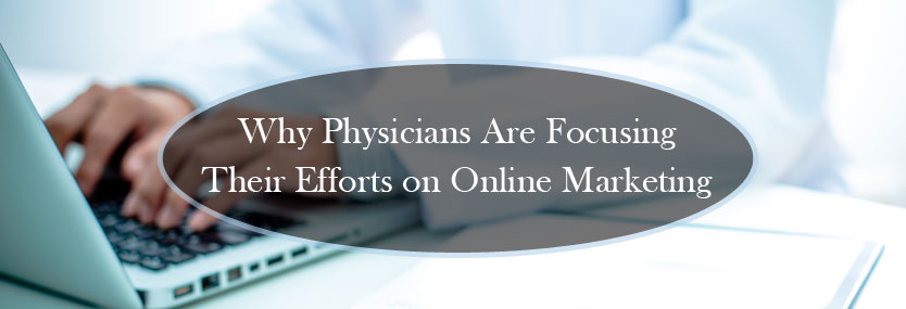 Why Physicians Are Focusing Their Efforts on Online Marketing