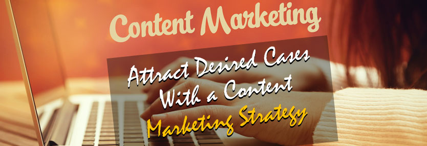 Attract Desired Cases With a Content Marketing Strategy