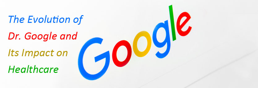 The Evolution of Dr. Google and Its Impact on Healthcare