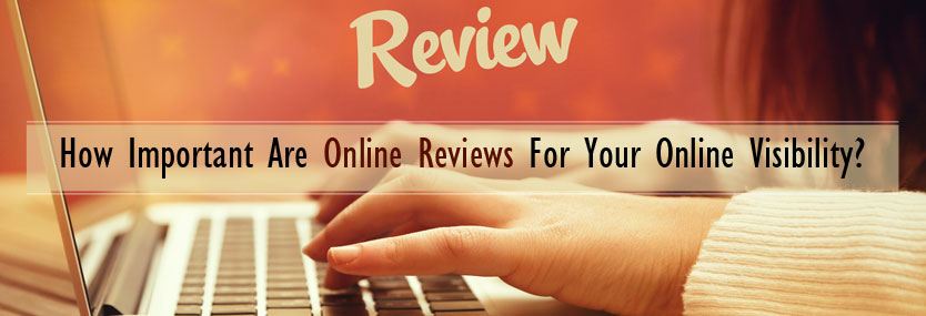 How Important Are Online Reviews For Your Online Visibility?
