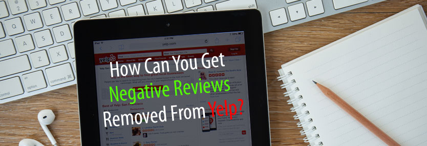 How Can You Get Negative Reviews Removed From Yelp?