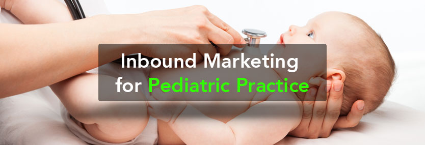 Inbound Marketing: Take Online Presence of Your Pediatric Practice to the Next Level