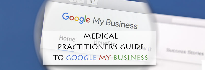 A Medical Practitioner's Complete Guide to Google My Business