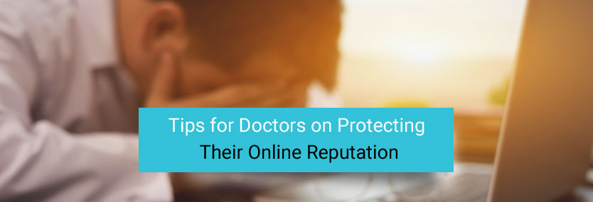 Tips for Doctors on Protecting Their Online Reputation