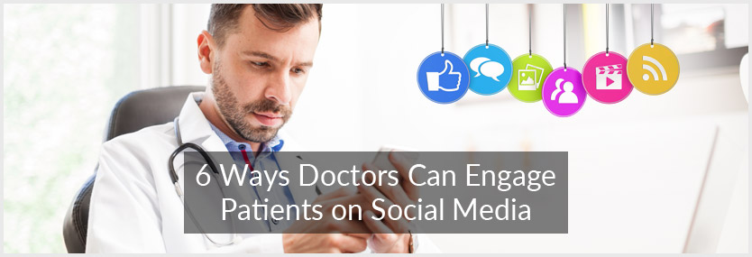 6 Ways Doctors Can Engage Patients on Social Media