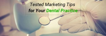 Tested Marketing Tips for Your Dental Practice