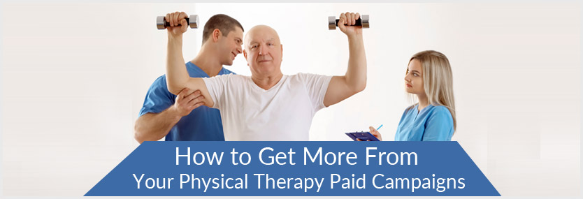 Get More from Your Physical Therapy Paid Campaigns