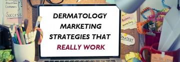 Dermatology Marketing Strategies That Really Work