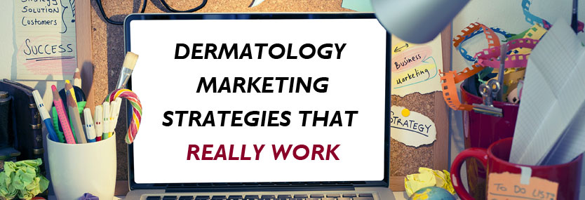 11 Dermatology Marketing Strategies That Really Work