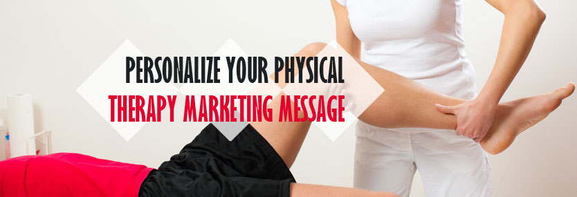 6 Tips to Personalize Your Physical Therapy Marketing Message