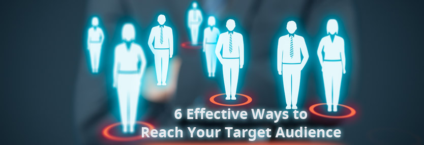 6 Effective Ways to Reach Your Target Audience