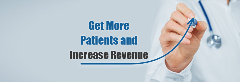 Get More Patients and Increase Revenue