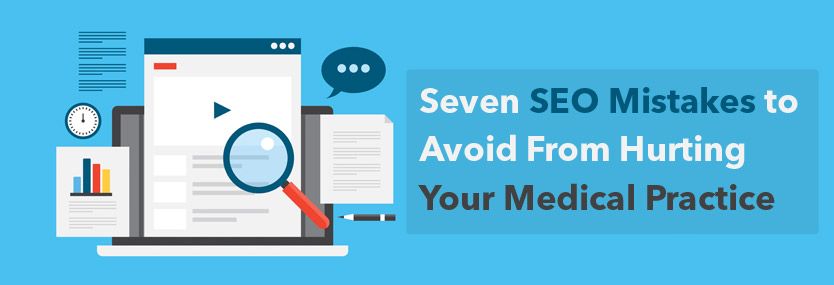 Seven SEO Mistakes to Avoid From Hurting Your Medical Practice
