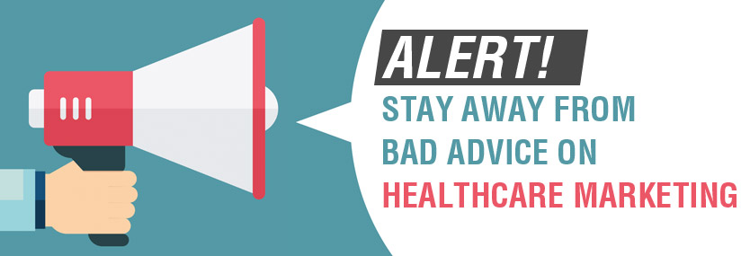 Alert! Stay Away From Bad Advice on Healthcare Marketing