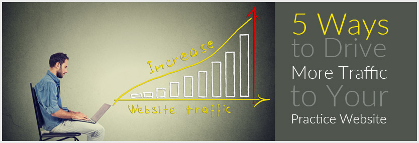 5 Ways to Drive More Traffic to Your Practice Website