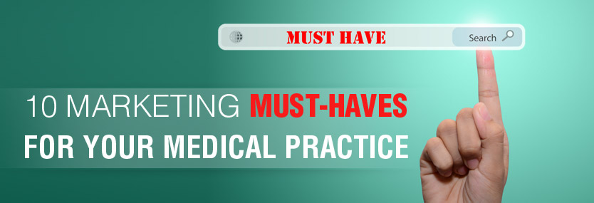 10 Marketing Must-Haves for your Medical Practice