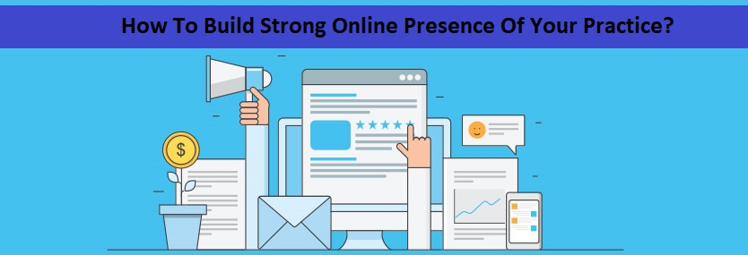 How To Build Strong Online Presence Of Your Practice?