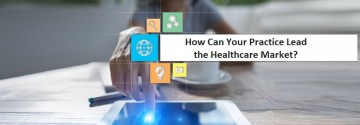 How Can Your Practice Lead the Healthcare Market?