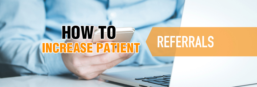 How to Increase Patient Referrals For Your Practice