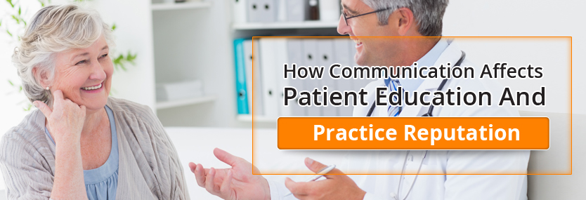 How Communication Affects Patient Education and Practice Reputation