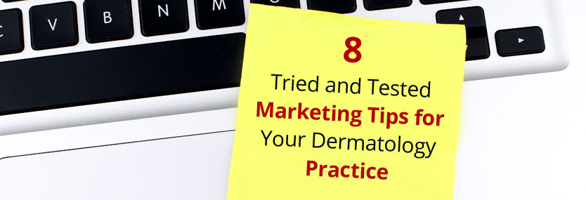 8 Tried and Tested Marketing Tips for Your Dermatology Practice