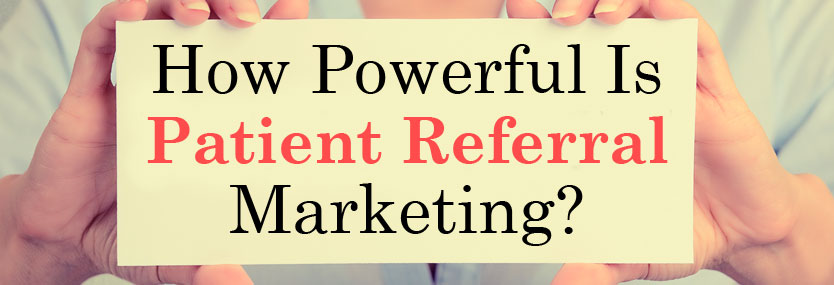 How Powerful Is Patient Referral Marketing?