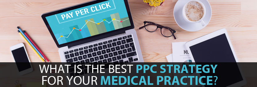 What Is the Best PPC Strategy For Your Medical Practice?